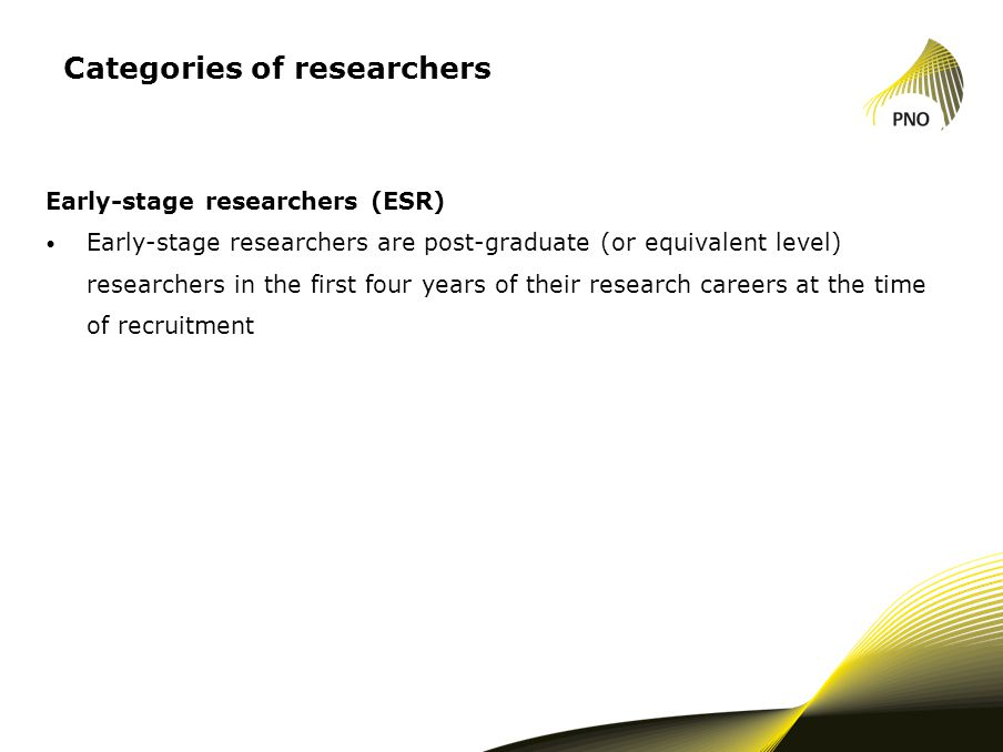 Categories of researchers Early-stage researchers (ESR) Early-stage researchers are post-graduate (or equivalent level) researchers in the first four years of their research careers at the time of recruitment