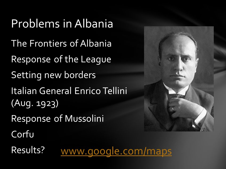 The Frontiers of Albania Response of the League Setting new borders Italian General Enrico Tellini (Aug.