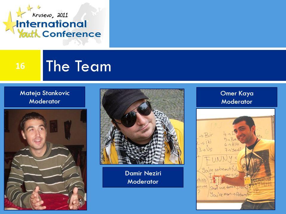 The Team Mateja Stankovic Moderator Damir Neziri Moderator Omer Kaya Moderator 16