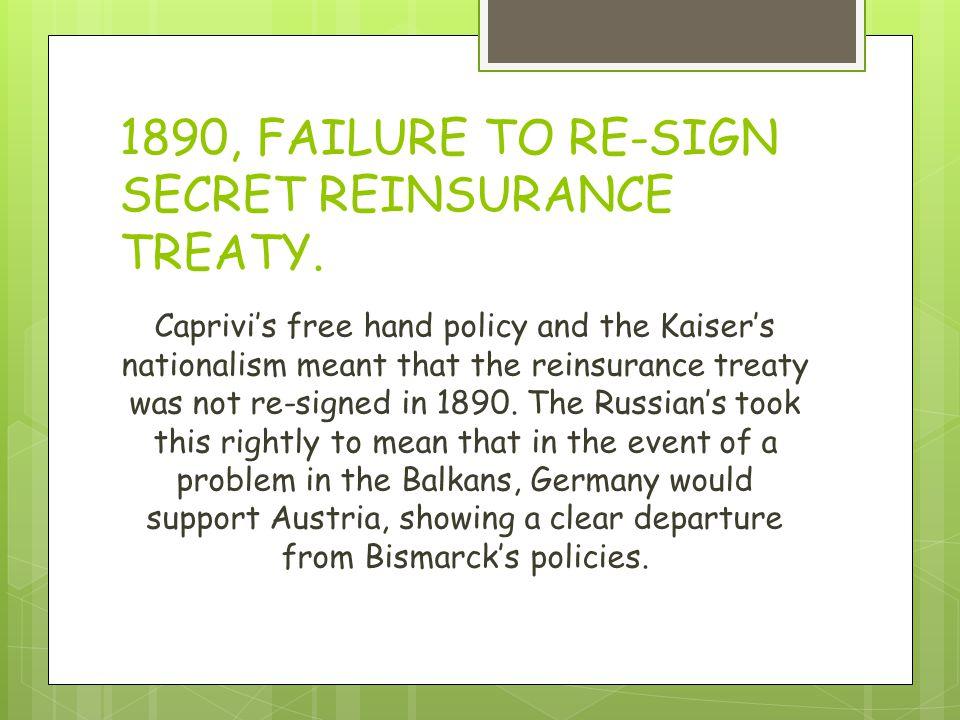 1890, FAILURE TO RE-SIGN SECRET REINSURANCE TREATY.