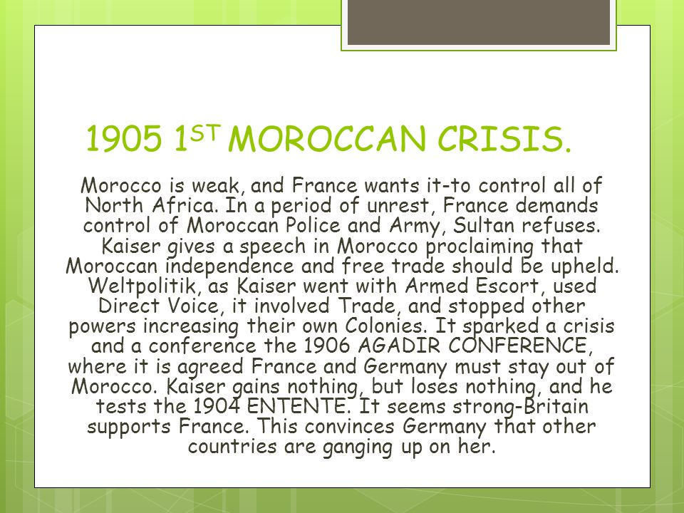 1905 1 ST MOROCCAN CRISIS. Morocco is weak, and France wants it-to control all of North Africa.