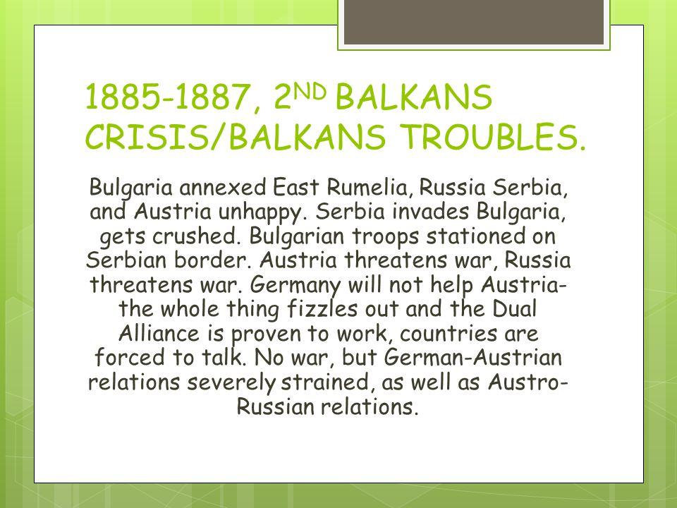 1885-1887, 2 ND BALKANS CRISIS/BALKANS TROUBLES.