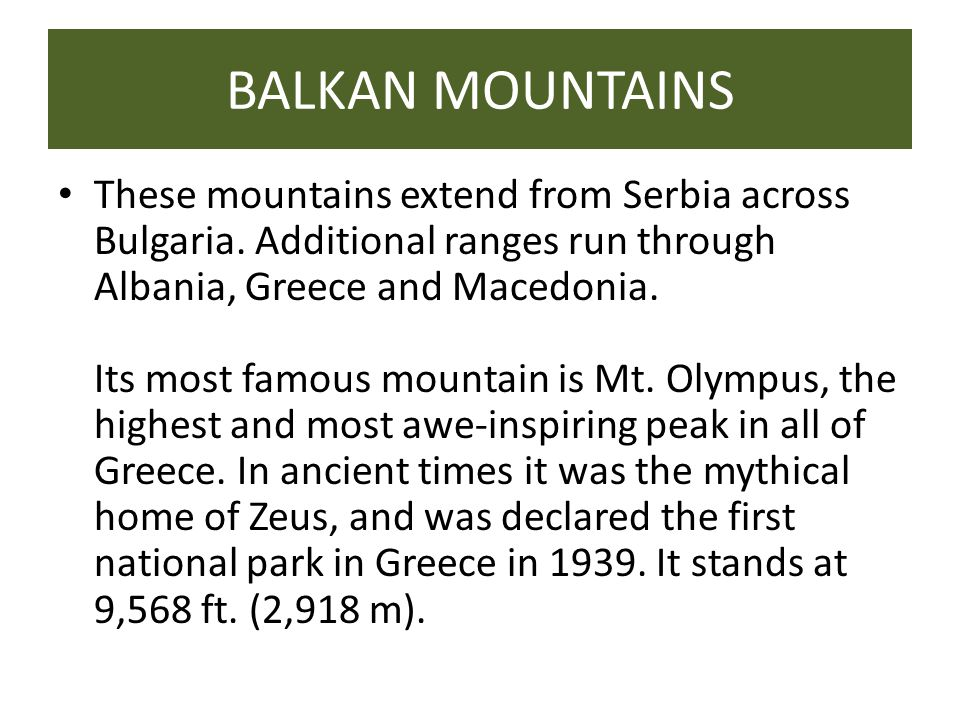 BALKAN MOUNTAINS These mountains extend from Serbia across Bulgaria.