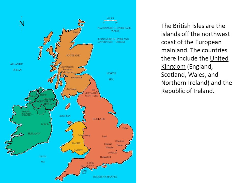 The British Isles are the islands off the northwest coast of the European mainland. The countries there include the United Kingdom (England, Scotland,