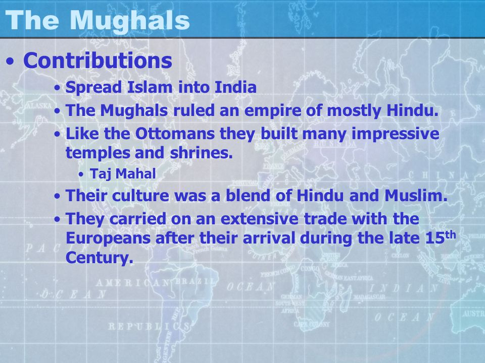 The Mughals Contributions Spread Islam into India The Mughals ruled an empire of mostly Hindu. Like the Ottomans they built many impressive temples an