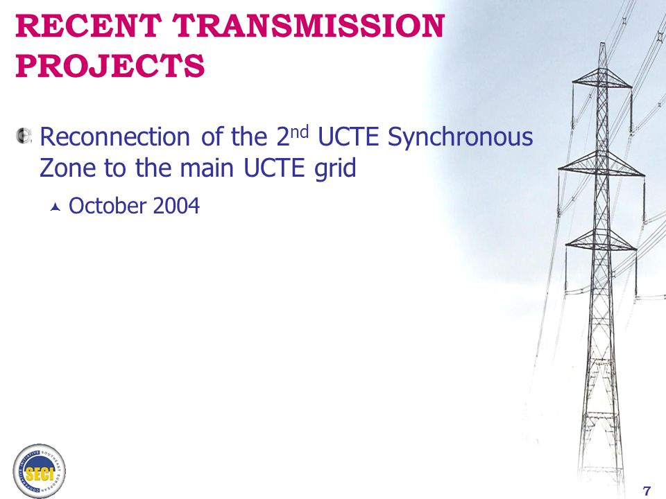 RECENT TRANSMISSION PROJECTS Reconnection of the 2 nd UCTE Synchronous Zone to the main UCTE grid  October 2004 7