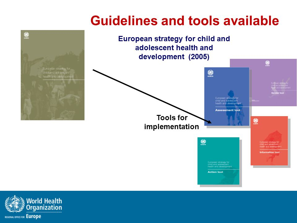European strategy for child and adolescent health and development (2005) Tools for implementation Guidelines and tools available