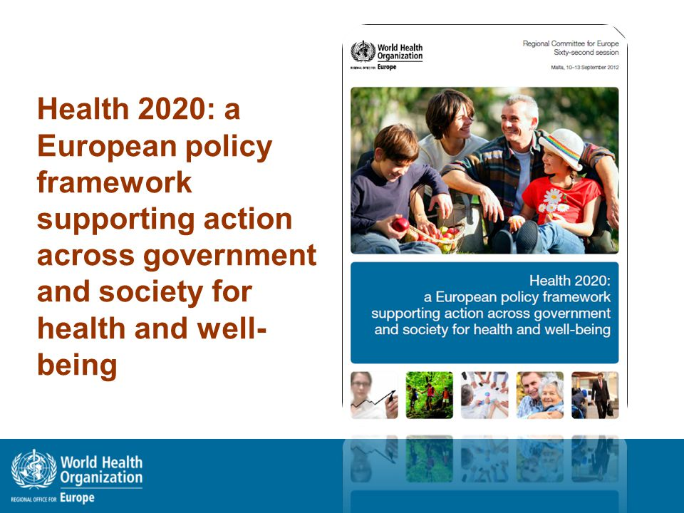 Health 2020: a European policy framework supporting action across government and society for health and well- being
