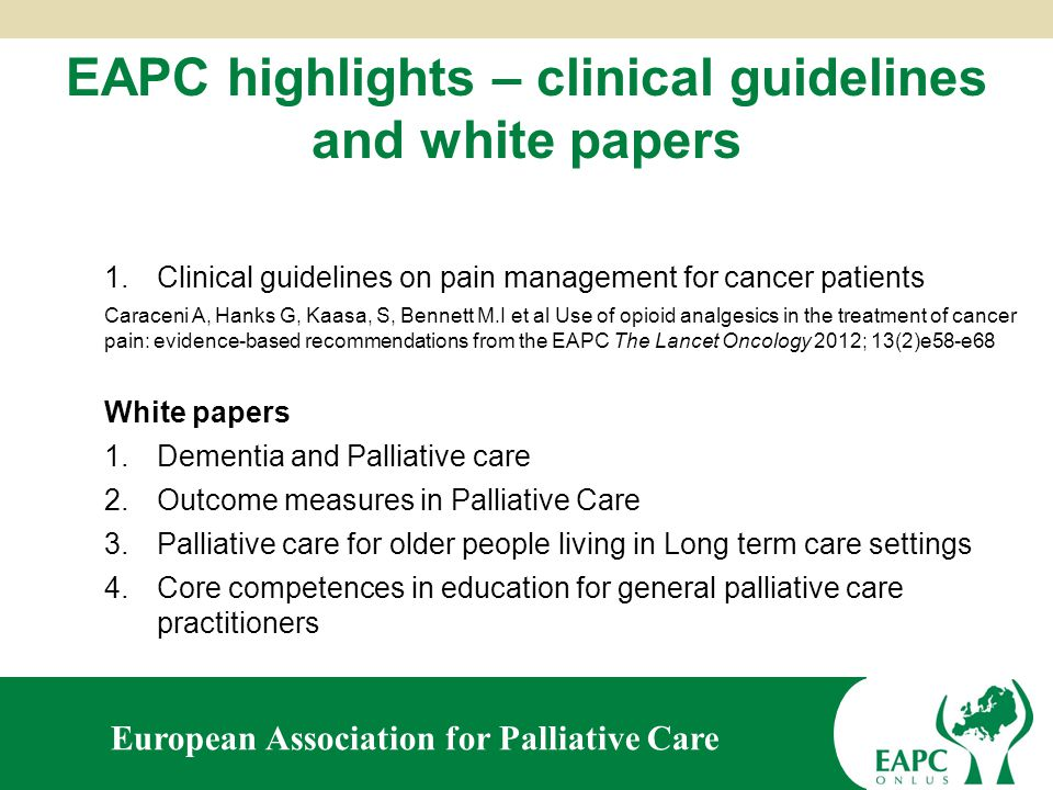 European Association for Palliative Care EAPC Task Forces 6 streams of work: Highlights: Revised EAPC Atlas on Palliative Care Development in Europe Survey on Spiritual Care Survey on Occupational therapy roles
