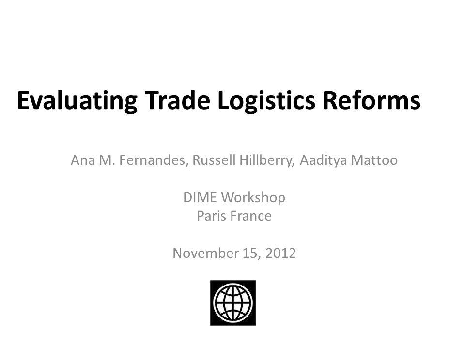 Evaluating Trade Logistics Reforms Ana M.