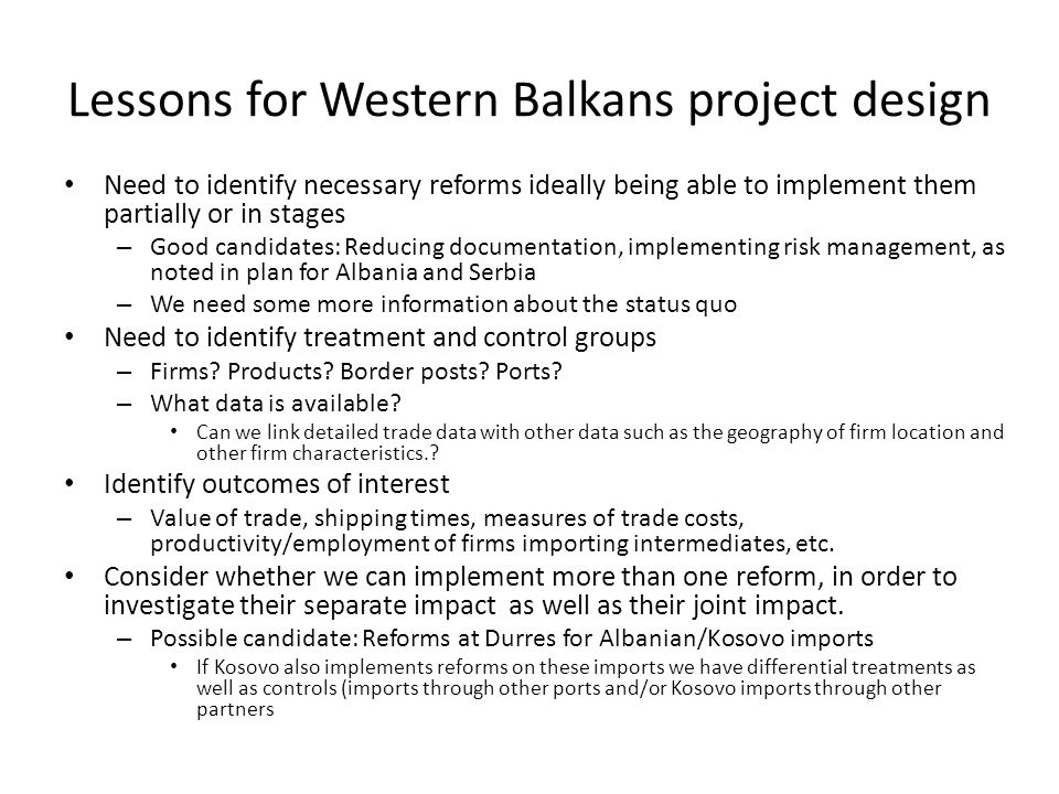 Lessons for Western Balkans project design Need to identify necessary reforms ideally being able to implement them partially or in stages – Good candi