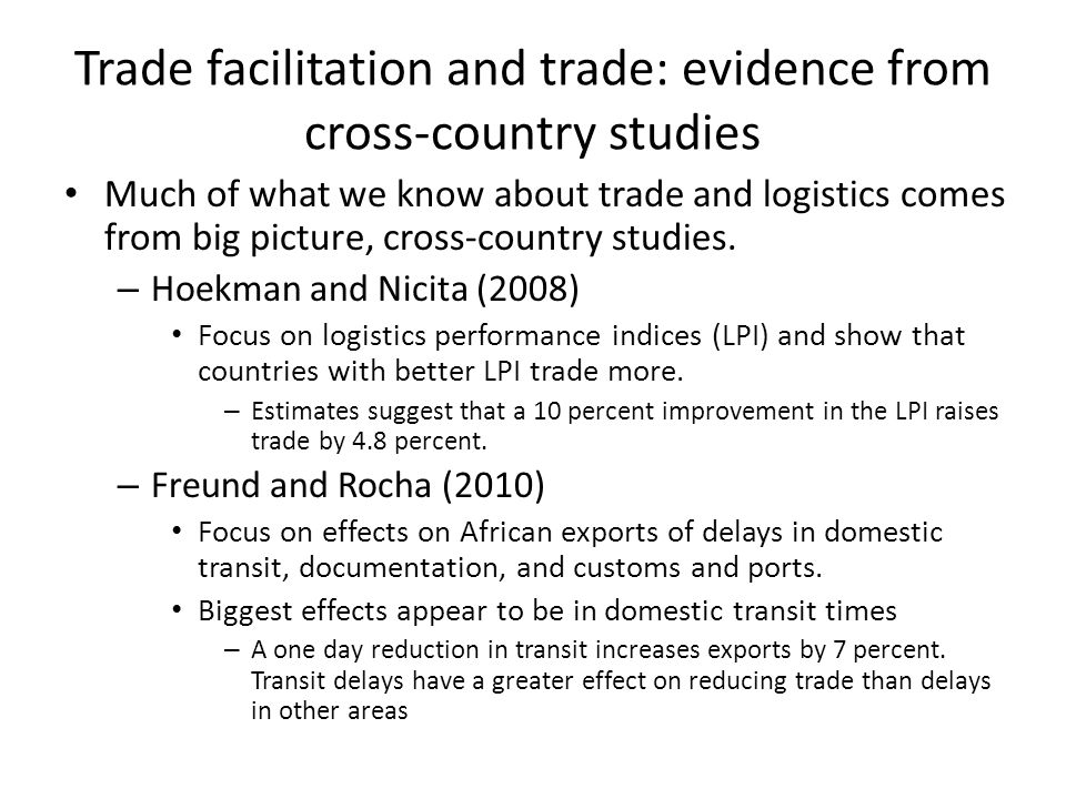 Trade facilitation and trade: evidence from cross-country studies Much of what we know about trade and logistics comes from big picture, cross-country studies.