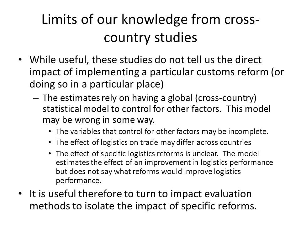 Limits of our knowledge from cross- country studies While useful, these studies do not tell us the direct impact of implementing a particular customs