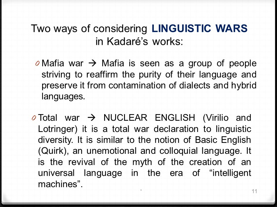 Two ways of considering LINGUISTIC WARS in Kadaré's works: 0 Mafia war  Mafia is seen as a group of people striving to reaffirm the purity of their language and preserve it from contamination of dialects and hybrid languages.