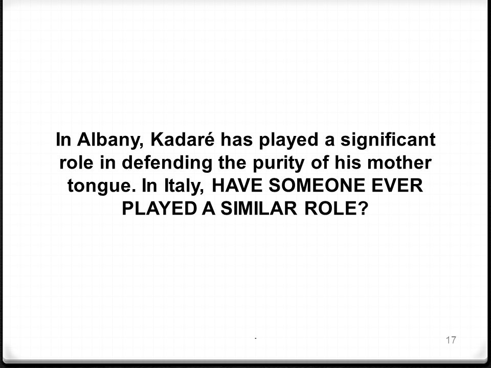 In Albany, Kadaré has played a significant role in defending the purity of his mother tongue.