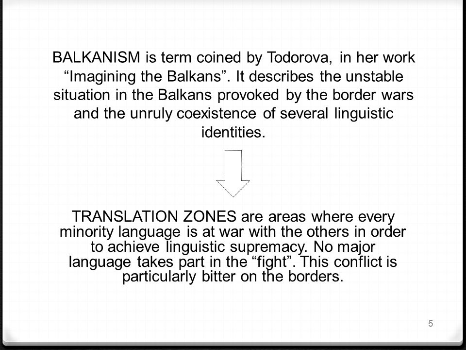BALKANISM is term coined by Todorova, in her work Imagining the Balkans .