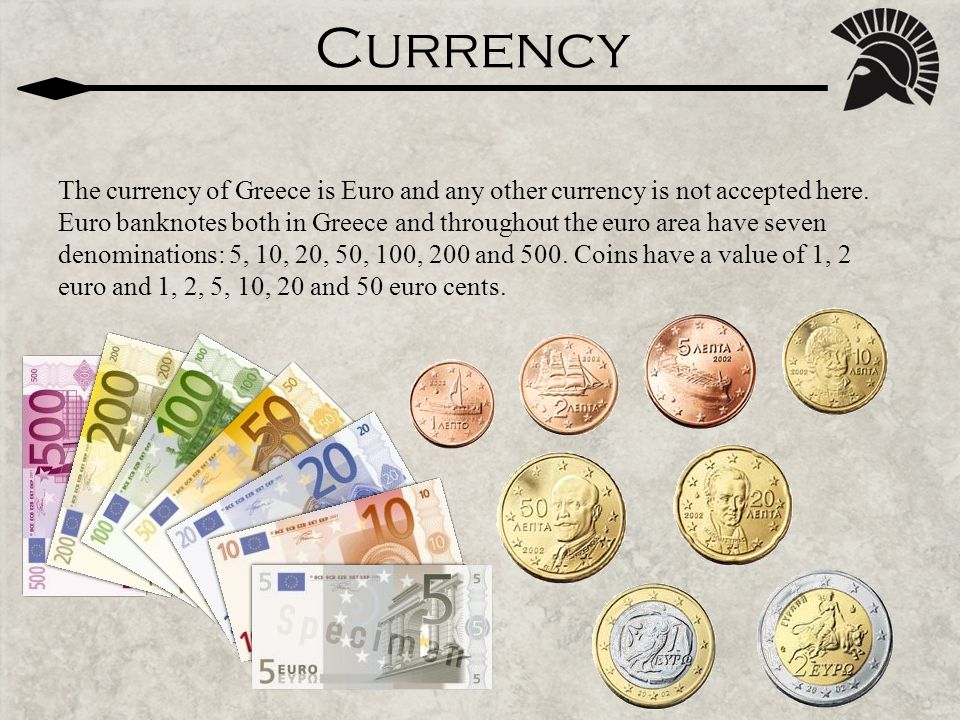 Currency The currency of Greece is Euro and any other currency is not accepted here.