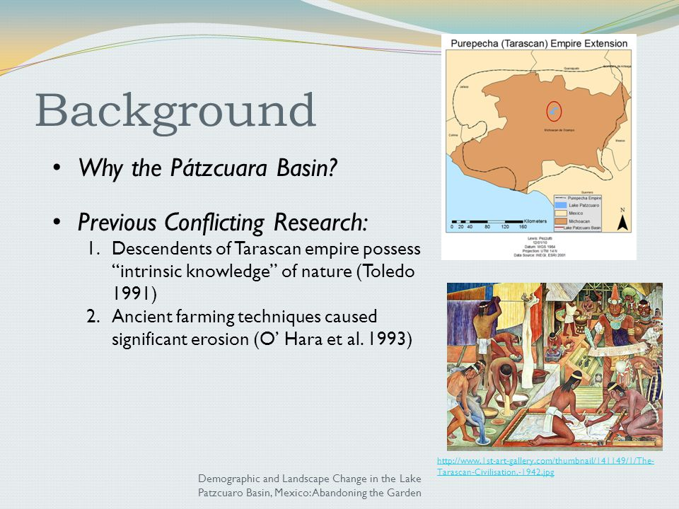 """Background Why the Pátzcuara Basin? Previous Conflicting Research: 1.Descendents of Tarascan empire possess """"intrinsic knowledge"""" of nature (Toledo 19"""