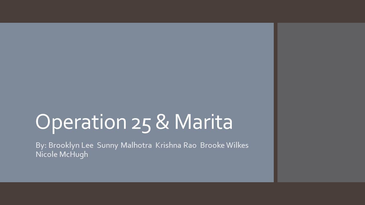 Operation 25 & Marita By: Brooklyn Lee Sunny Malhotra Krishna Rao Brooke Wilkes Nicole McHugh