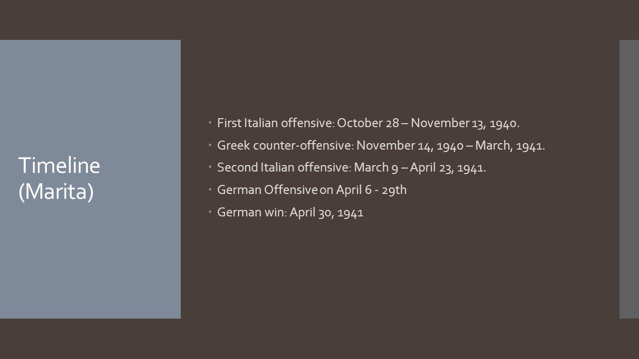 Timeline (Marita)  First Italian offensive: October 28 – November 13, 1940.