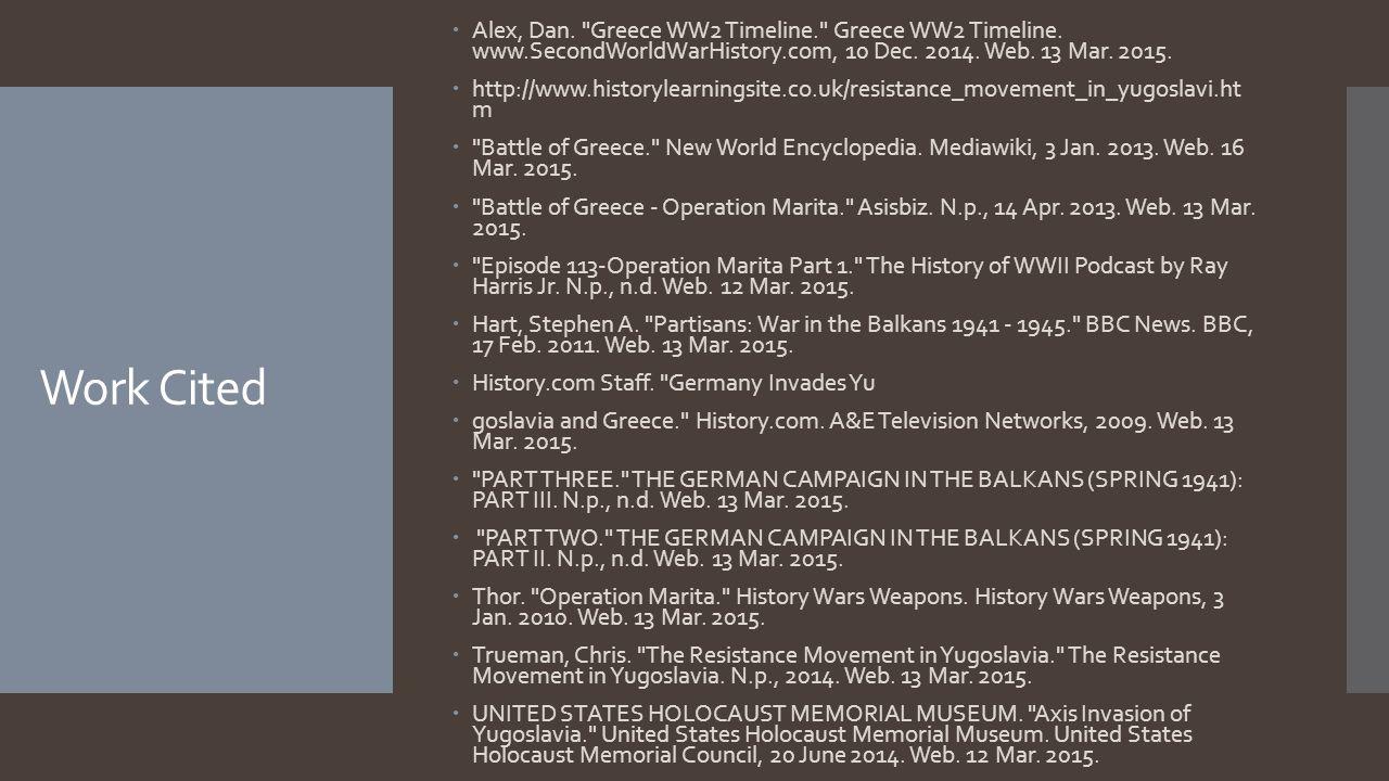Work Cited  Alex, Dan. Greece WW2 Timeline. Greece WW2 Timeline.