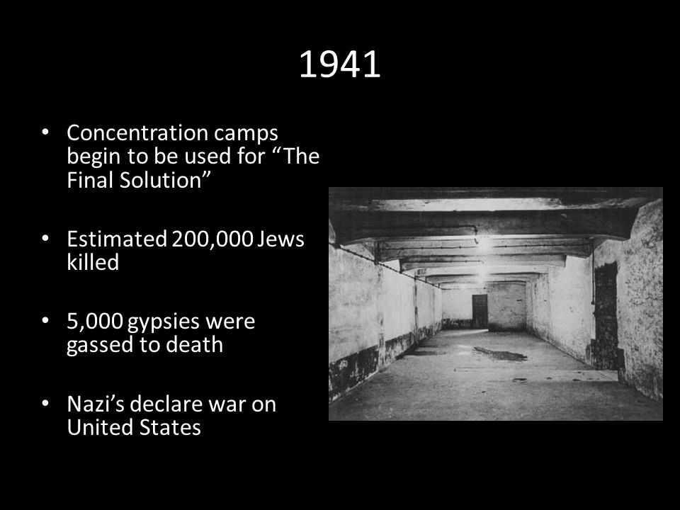1941 Concentration camps begin to be used for The Final Solution Estimated 200,000 Jews killed 5,000 gypsies were gassed to death Nazi's declare war on United States