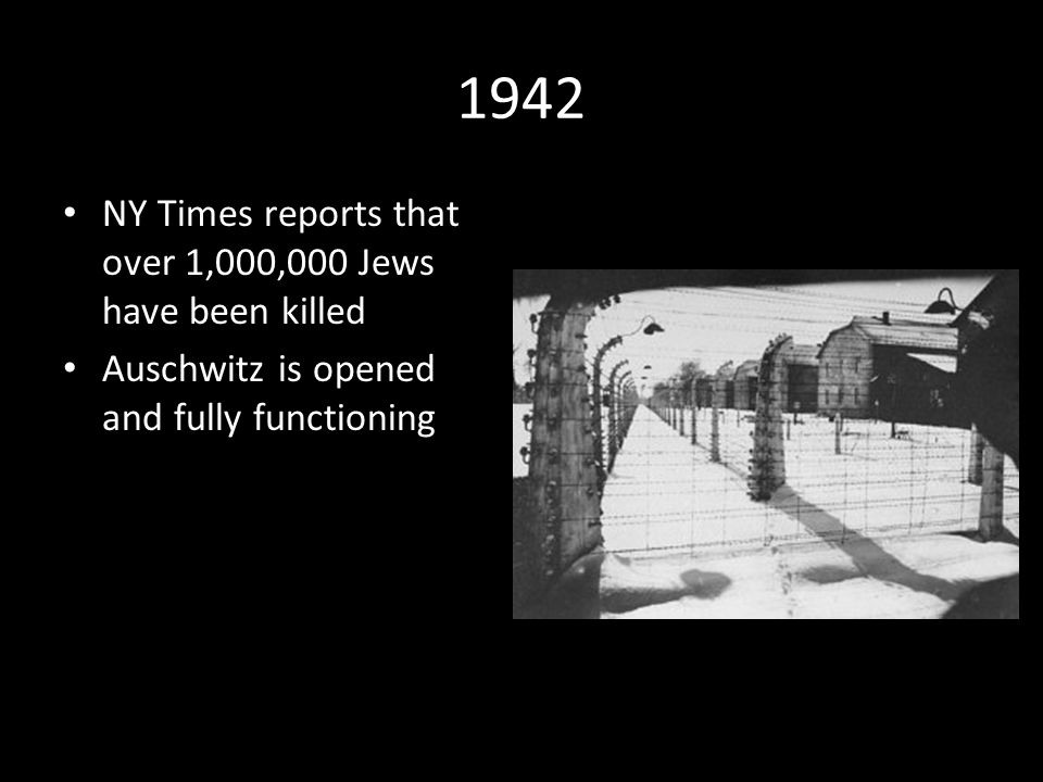 1942 NY Times reports that over 1,000,000 Jews have been killed Auschwitz is opened and fully functioning