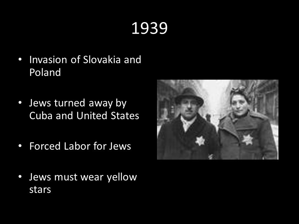 1939 Invasion of Slovakia and Poland Jews turned away by Cuba and United States Forced Labor for Jews Jews must wear yellow stars