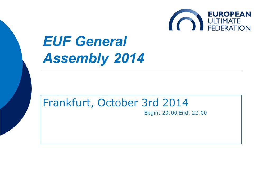EUF General Assembly 2014 Frankfurt, October 3rd 2014 Begin: 20:00 End: 22:00