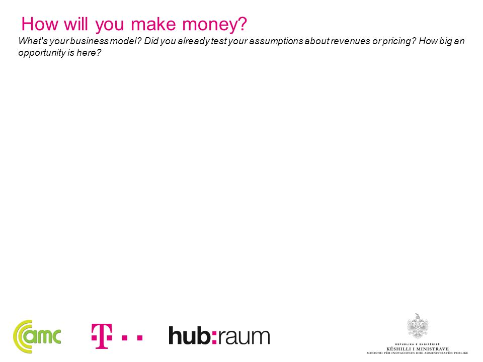 How will you make money. What s your business model.