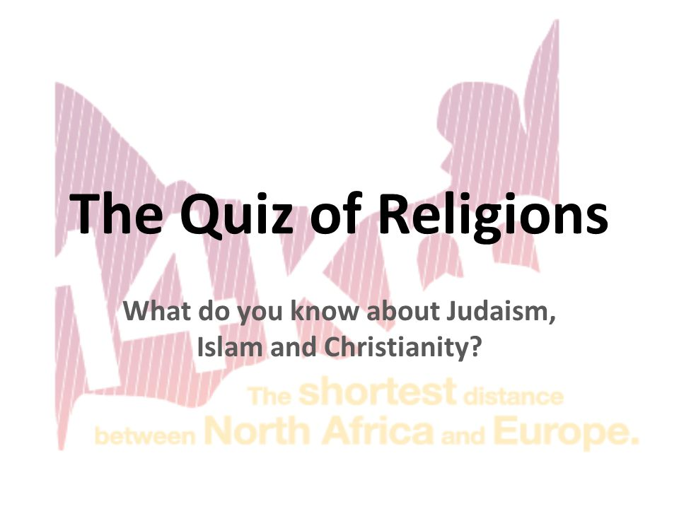 The Quiz of Religions What do you know about Judaism, Islam and Christianity?