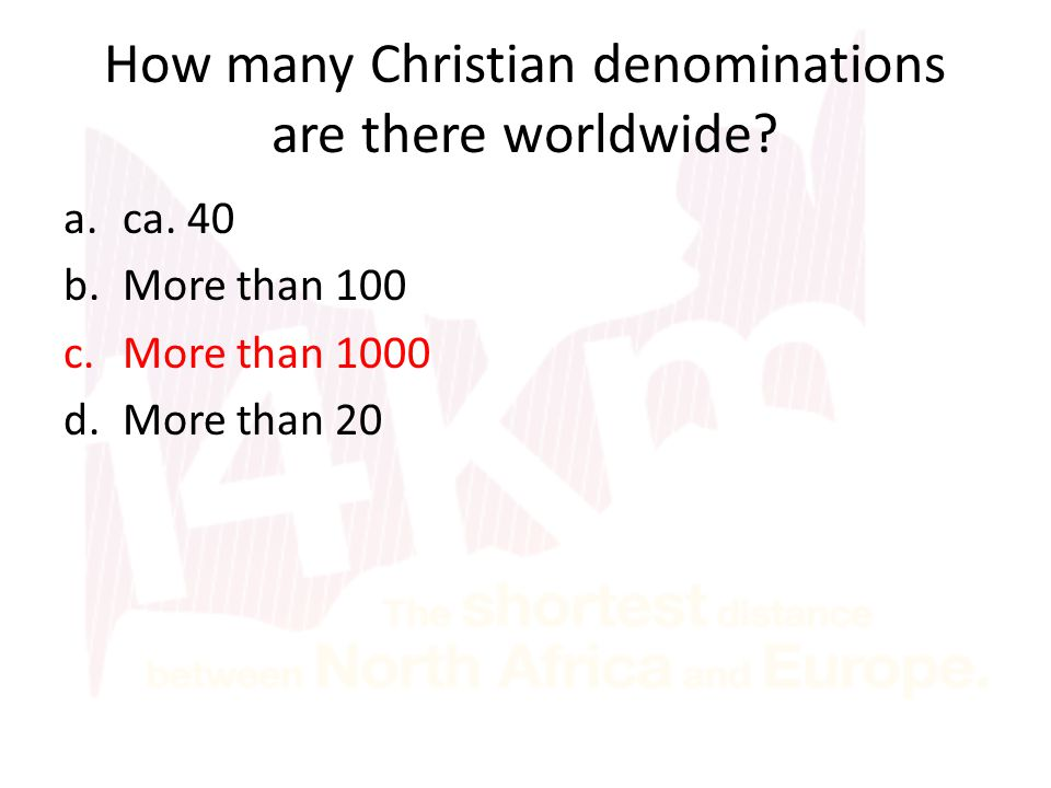 How many Christian denominations are there worldwide? a.ca. 40 b.More than 100 c.More than 1000 d.More than 20