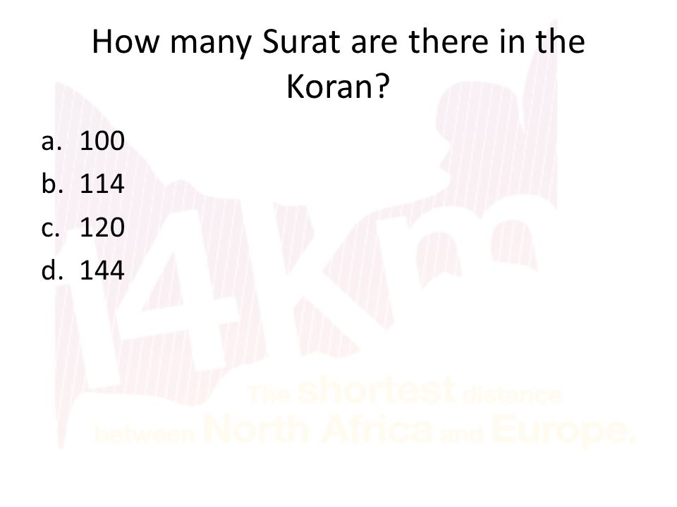 How many Surat are there in the Koran? a.100 b.114 c.120 d.144