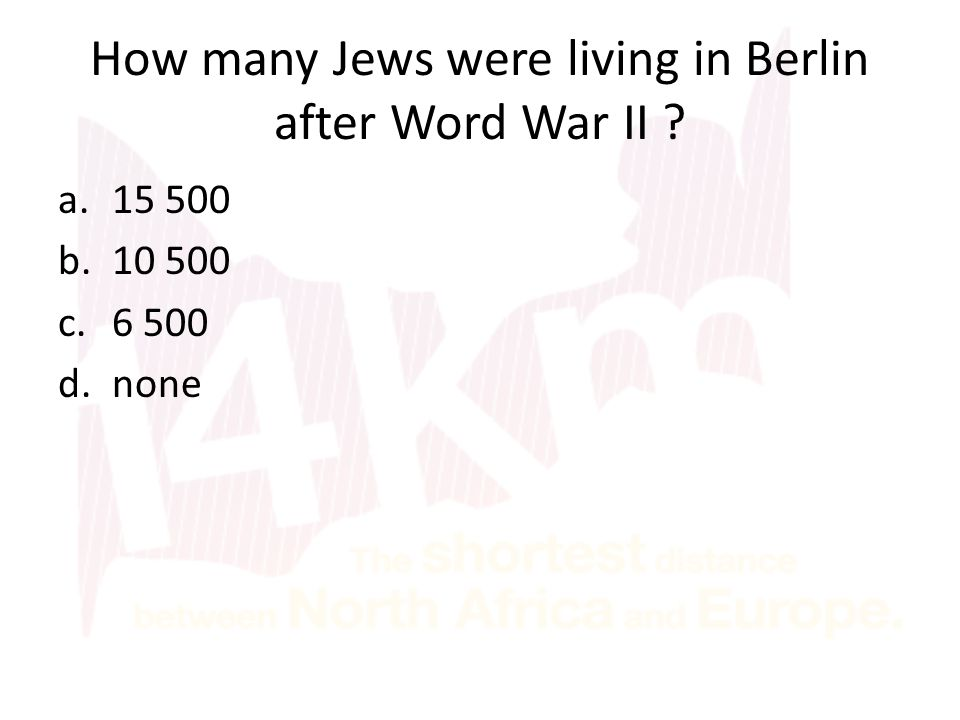 How many Jews were living in Berlin after Word War II a.15 500 b.10 500 c.6 500 d.none