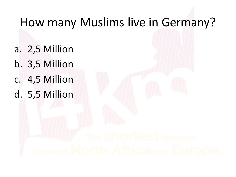 How many Muslims live in Germany a.2,5 Million b.3,5 Million c.4,5 Million d.5,5 Million