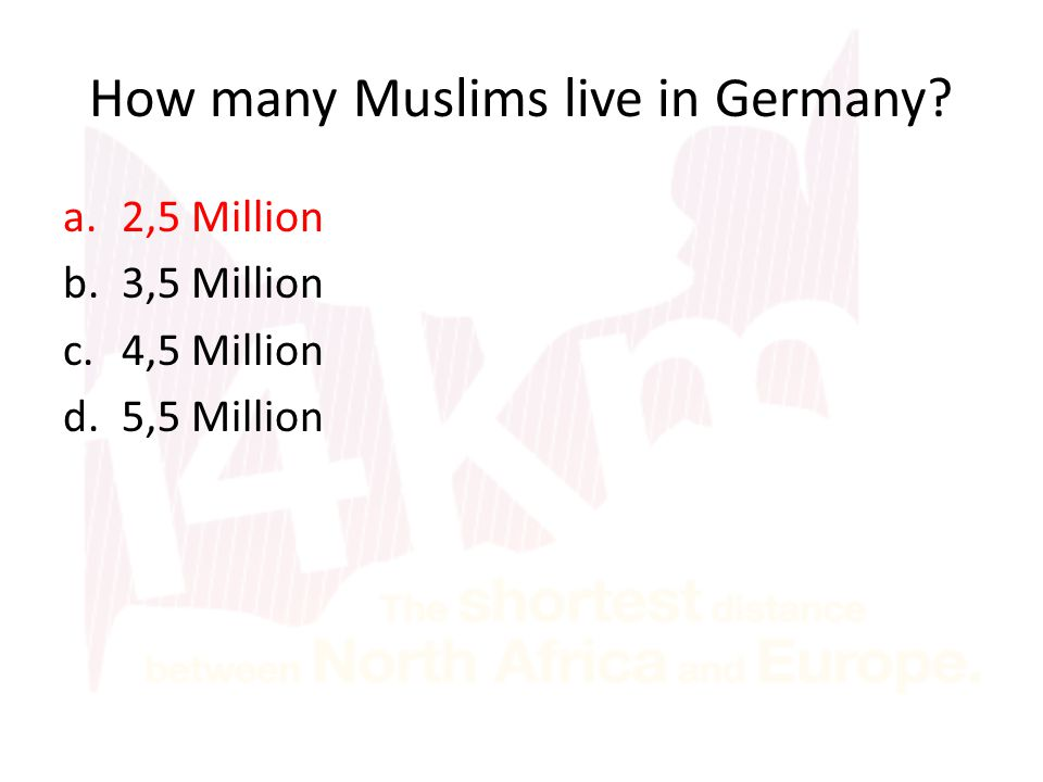 How many Muslims live in Germany? a.2,5 Million b.3,5 Million c.4,5 Million d.5,5 Million