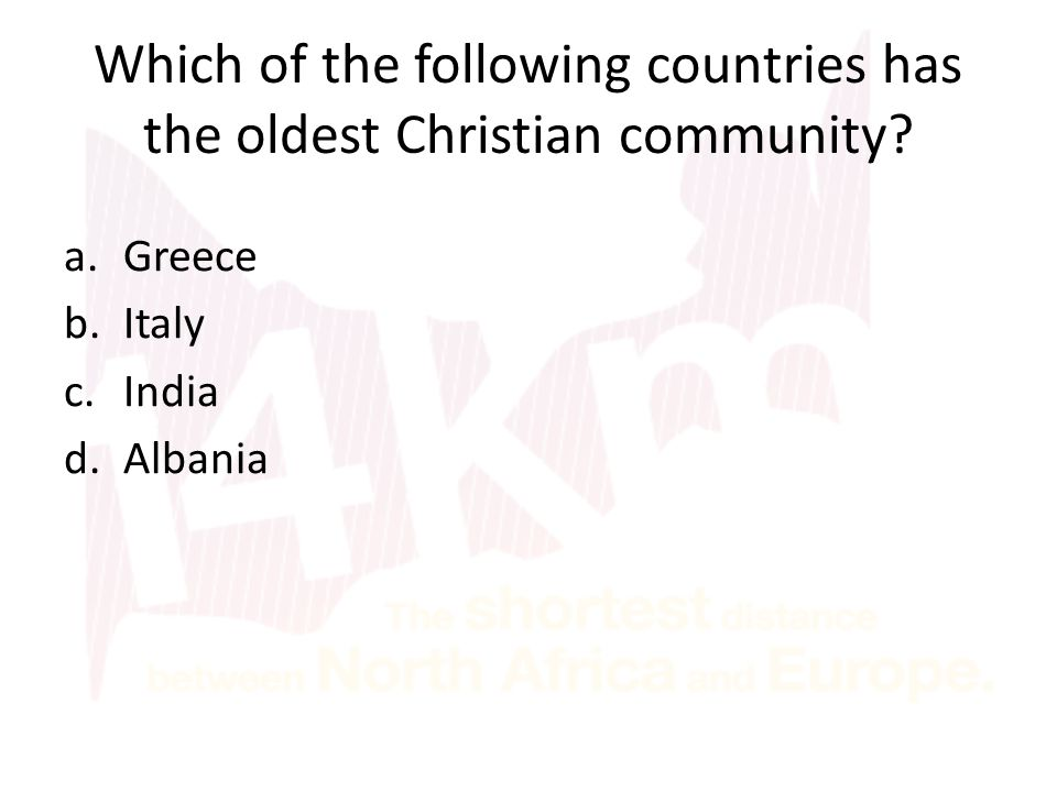 Which of the following countries has the oldest Christian community? a.Greece b.Italy c.India d.Albania