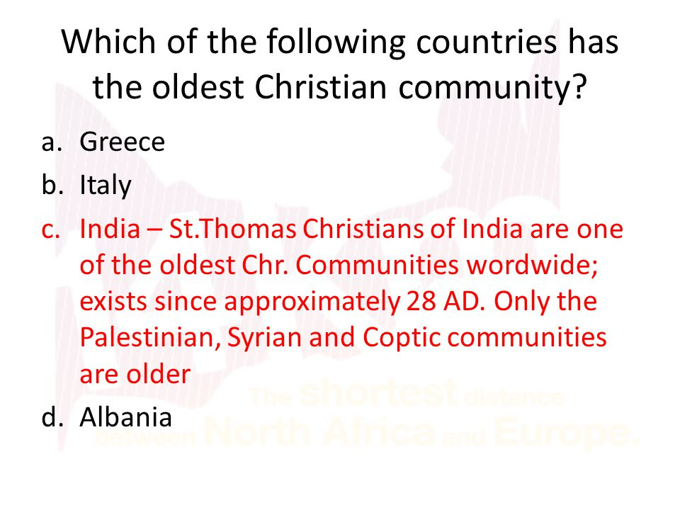Which of the following countries has the oldest Christian community? a.Greece b.Italy c.India – St.Thomas Christians of India are one of the oldest Ch