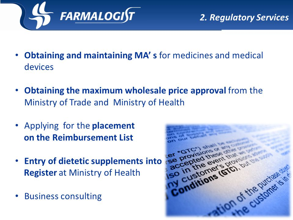 2. Regulatory Services Obtaining and maintaining MA' s for medicines and medical devices Obtaining the maximum wholesale price approval from the Minis