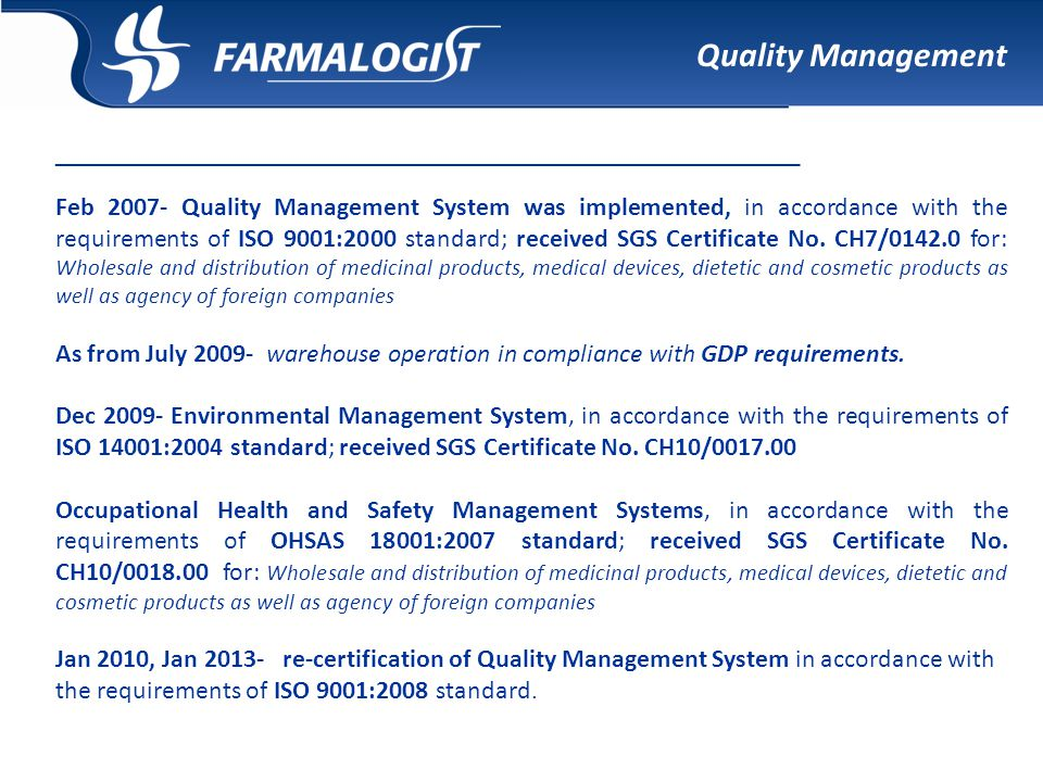 Quality Management __________________________________________________________________ Feb 2007- Quality Management System was implemented, in accordance with the requirements of ISO 9001:2000 standard; received SGS Certificate No.