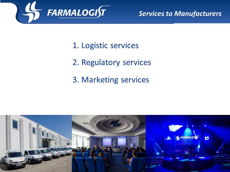Services to Manufacturers 1. Logistic services 2. Regulatory services 3. Marketing services