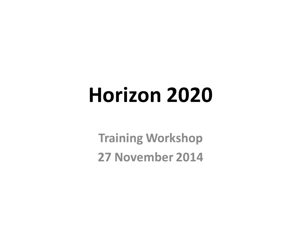Horizon 2020 Training Workshop 27 November 2014