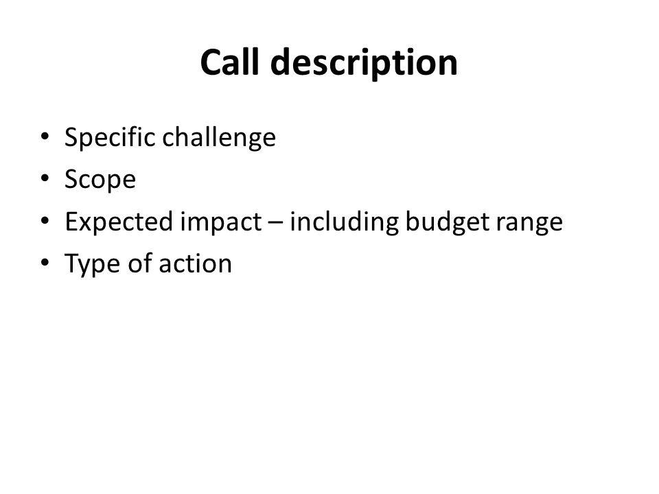Call description Specific challenge Scope Expected impact – including budget range Type of action