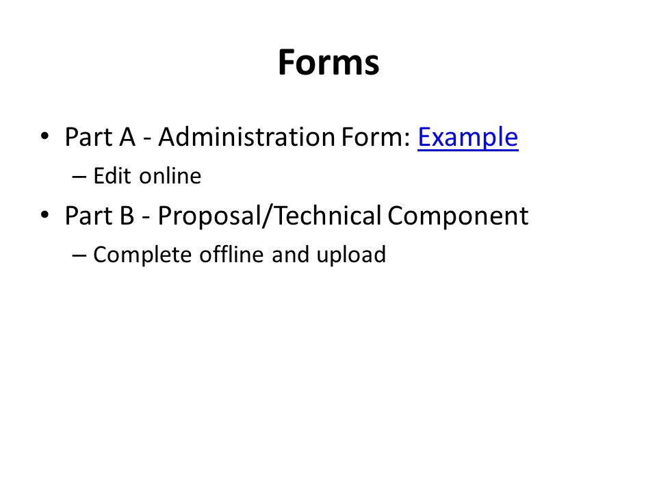 Forms Part A - Administration Form: ExampleExample – Edit online Part B - Proposal/Technical Component – Complete offline and upload
