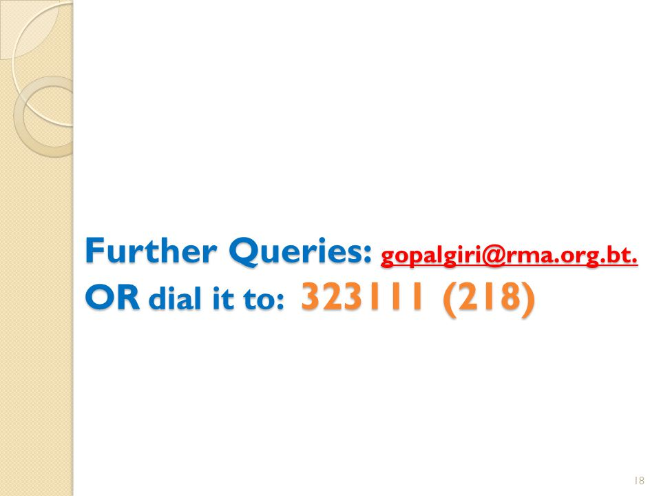 Further Queries: gopalgiri@rma.org.bt. OR dial it to: 323111 (218) 18
