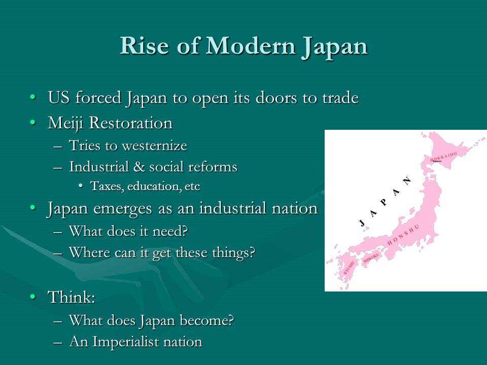 Rise of Modern Japan US forced Japan to open its doors to tradeUS forced Japan to open its doors to trade Meiji RestorationMeiji Restoration –Tries to