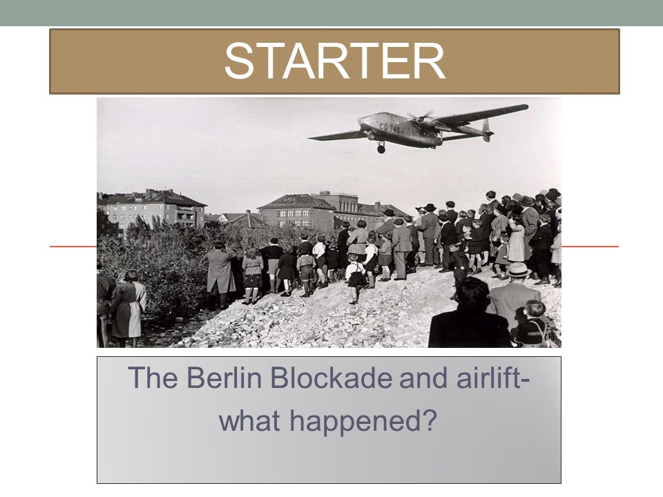 STARTER The Berlin Blockade and airlift- what happened?