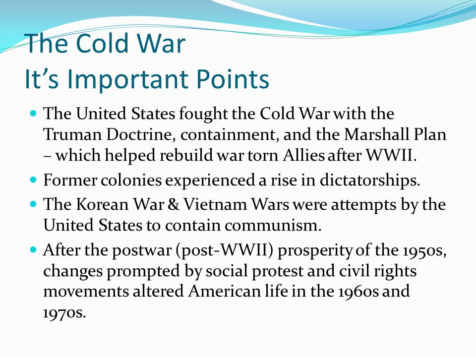 The Cold War It's Important Points The United States fought the Cold War with the Truman Doctrine, containment, and the Marshall Plan – which helped r