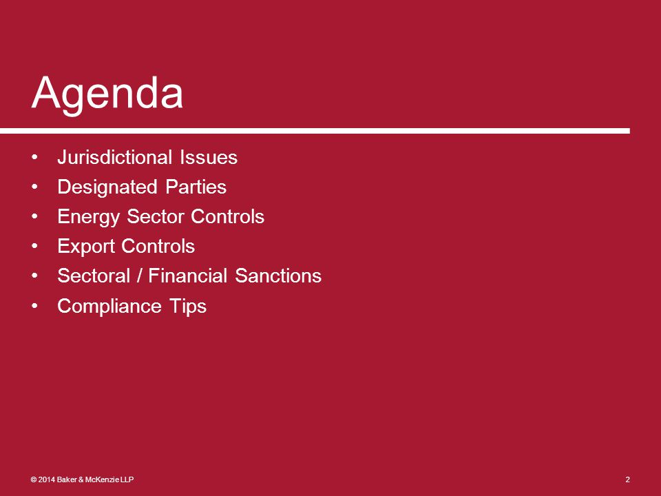 © 2014 Baker & McKenzie LLP Agenda Jurisdictional Issues Designated Parties Energy Sector Controls Export Controls Sectoral / Financial Sanctions Compliance Tips 2
