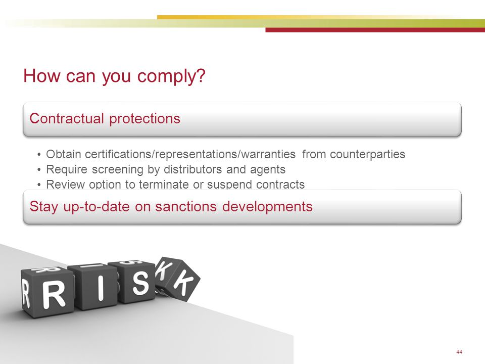 © 2014 Baker & McKenzie LLP How can you comply? Contractual protections Obtain certifications/representations/warranties from counterparties Require s